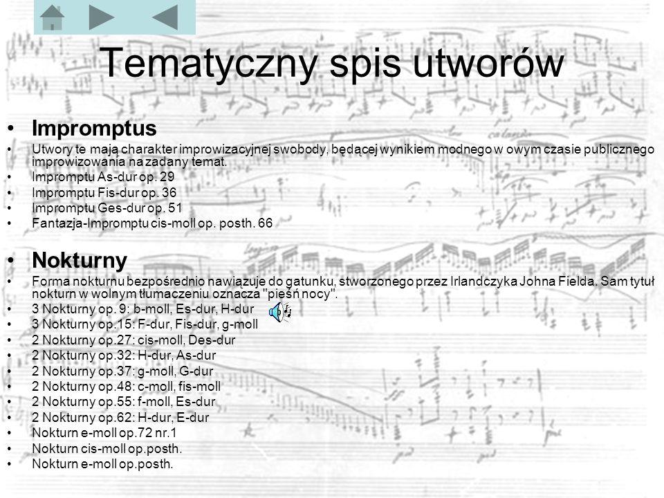 Tematyczny spis utworów Impromptus Utwory te mają charakter improwizacyjnej swobody, będącej wynikiem modnego w owym czasie publicznego improwizowania na zadany temat.