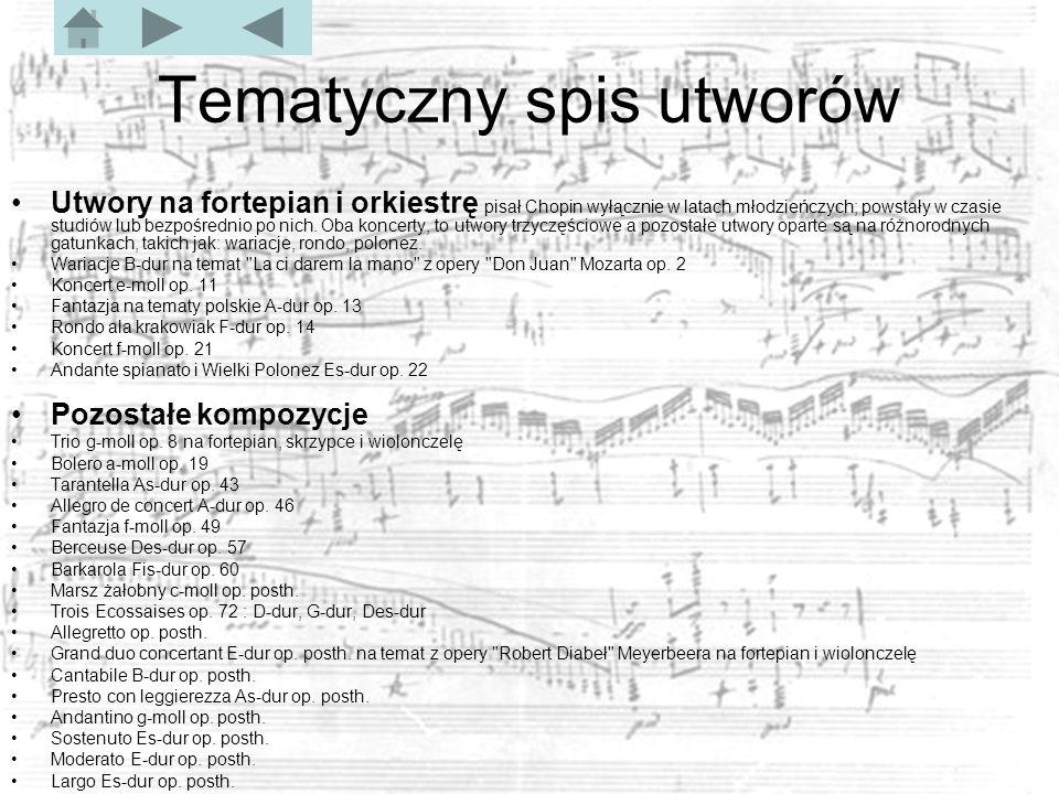 Tematyczny spis utworów Utwory na fortepian i orkiestrę pisał Chopin wyłącznie w latach młodzieńczych; powstały w czasie studiów lub bezpośrednio po nich.