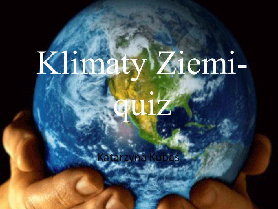 Klimaty Ziemi- quiz Katarzyna Kubaś