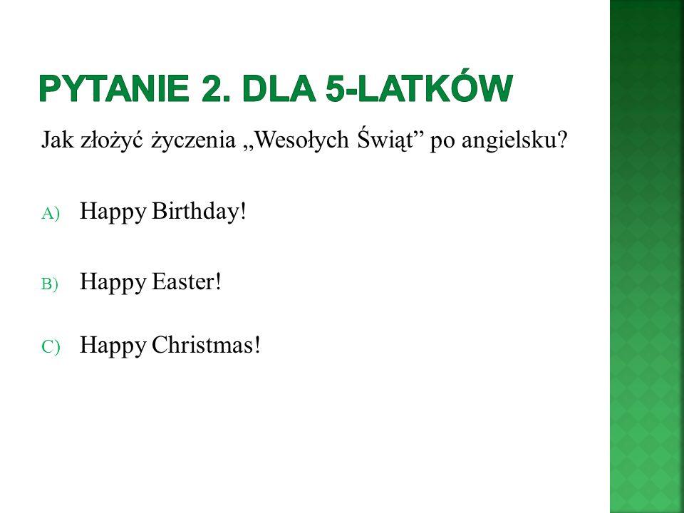 Jak złożyć życzenia Wesołych Świąt po angielsku? A) Happy Birthday! B) Happy Easter! C) Happy Christmas!