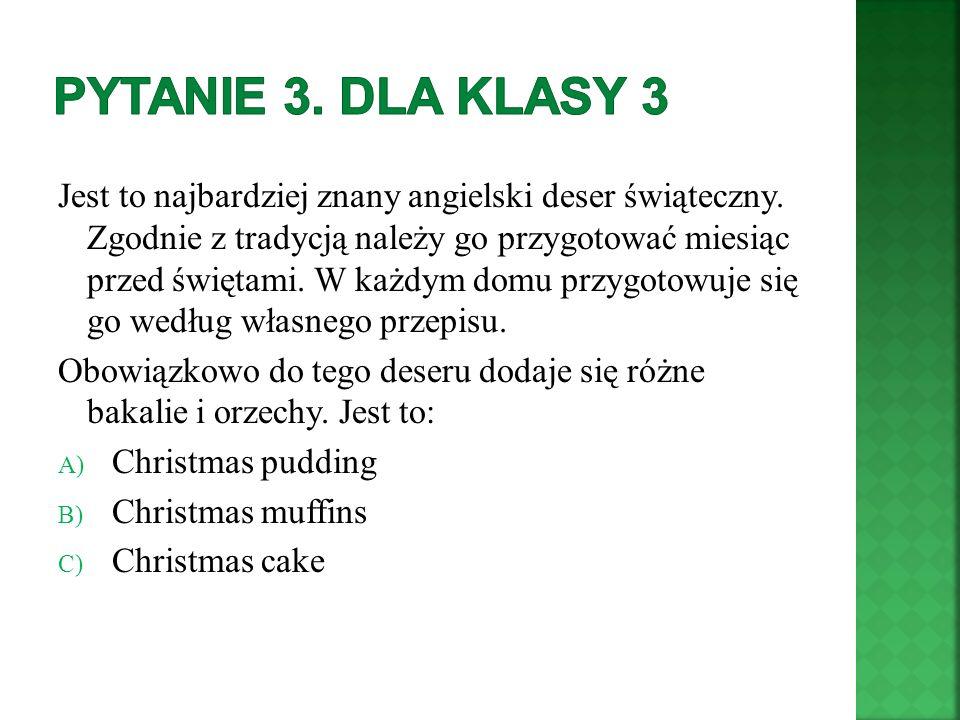Jest to najbardziej znany angielski deser świąteczny. Zgodnie z tradycją należy go przygotować miesiąc przed świętami. W każdym domu przygotowuje się