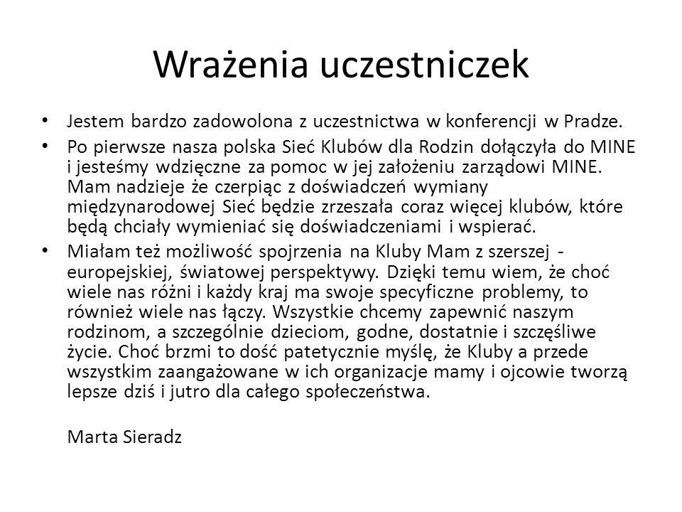 Wrażenia uczestniczek Jestem bardzo zadowolona z uczestnictwa w konferencji w Pradze. Po pierwsze nasza polska Sieć Klubów dla Rodzin dołączyła do MIN