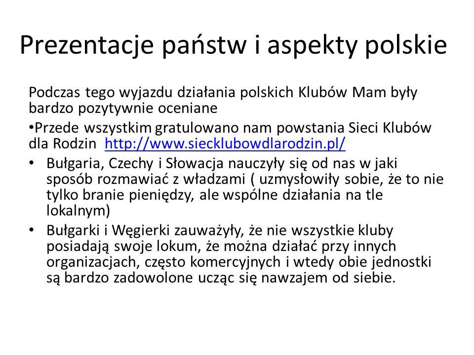 Prezentacje państw i aspekty polskie Podczas tego wyjazdu działania polskich Klubów Mam były bardzo pozytywnie oceniane Przede wszystkim gratulowano n