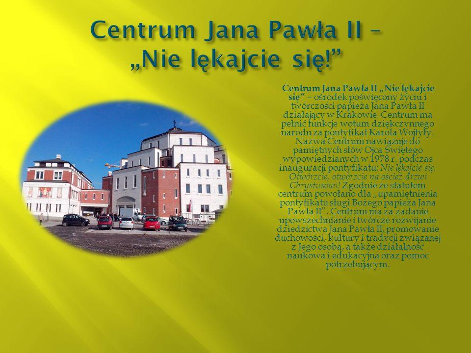 Centrum Jana Pawła II Nie lękajcie się – ośrodek poświęcony życiu i twórczości papieża Jana Pawła II działający w Krakowie. Centrum ma pełnić funkcje