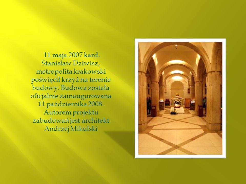 11 maja 2007 kard. Stanisław Dziwisz, metropolita krakowski poświęcił krzyż na terenie budowy. Budowa została oficjalnie zainaugurowana 11 październik