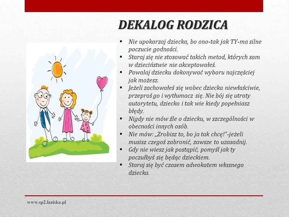 www.sp2.laziska.pl Nie upokarzaj dziecka, bo ono-tak jak TY-ma silne poczucie godności. Staraj się nie stosować takich metod, których sam w dzieciństw