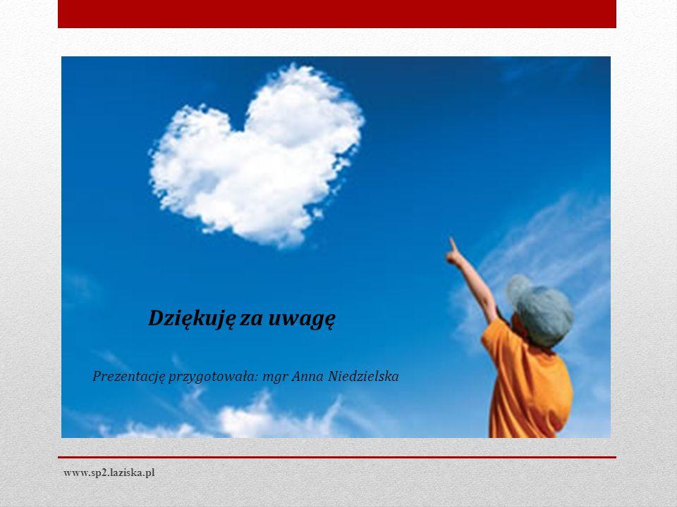 www.sp2.laziska.pl Prezentację przygotowała: mgr Anna Niedzielska Dziękuję za uwagę