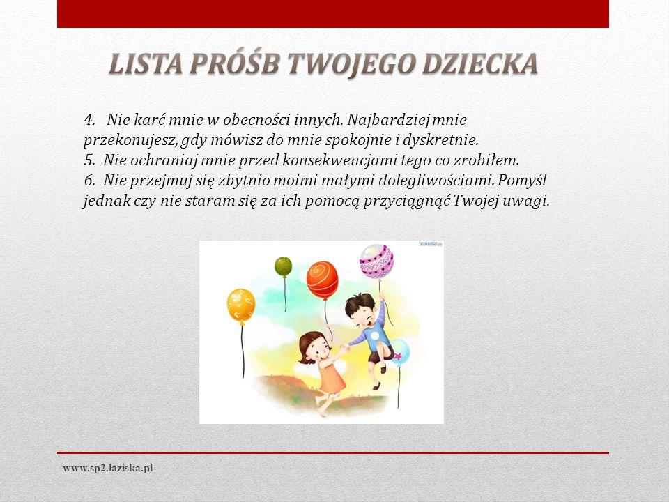 www.sp2.laziska.pl 4. Nie karć mnie w obecności innych. Najbardziej mnie przekonujesz, gdy mówisz do mnie spokojnie i dyskretnie. 5. Nie ochraniaj mni