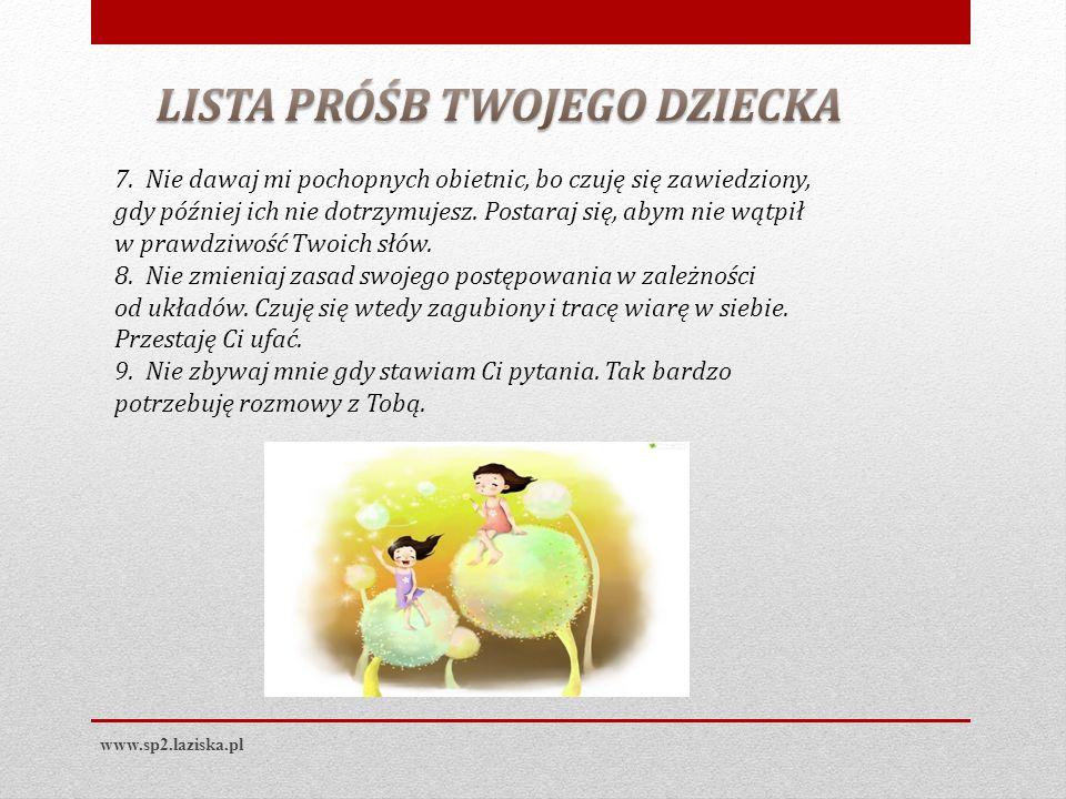 www.sp2.laziska.pl 7. Nie dawaj mi pochopnych obietnic, bo czuję się zawiedziony, gdy później ich nie dotrzymujesz. Postaraj się, abym nie wątpił w pr