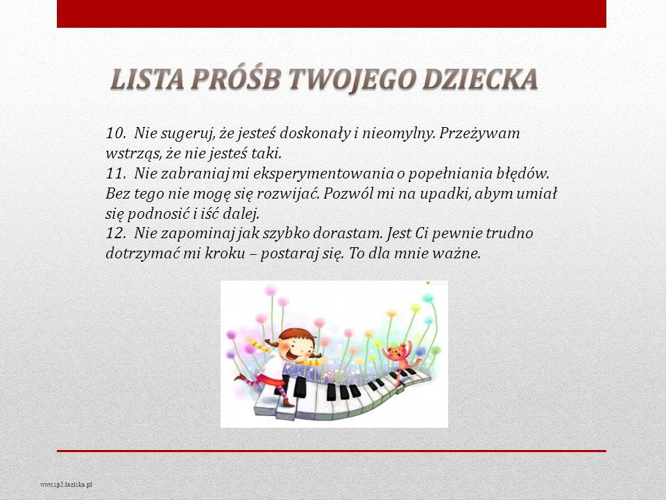 www.sp2.laziska.pl 10. Nie sugeruj, że jesteś doskonały i nieomylny. Przeżywam wstrząs, że nie jesteś taki. 11. Nie zabraniaj mi eksperymentowania o p