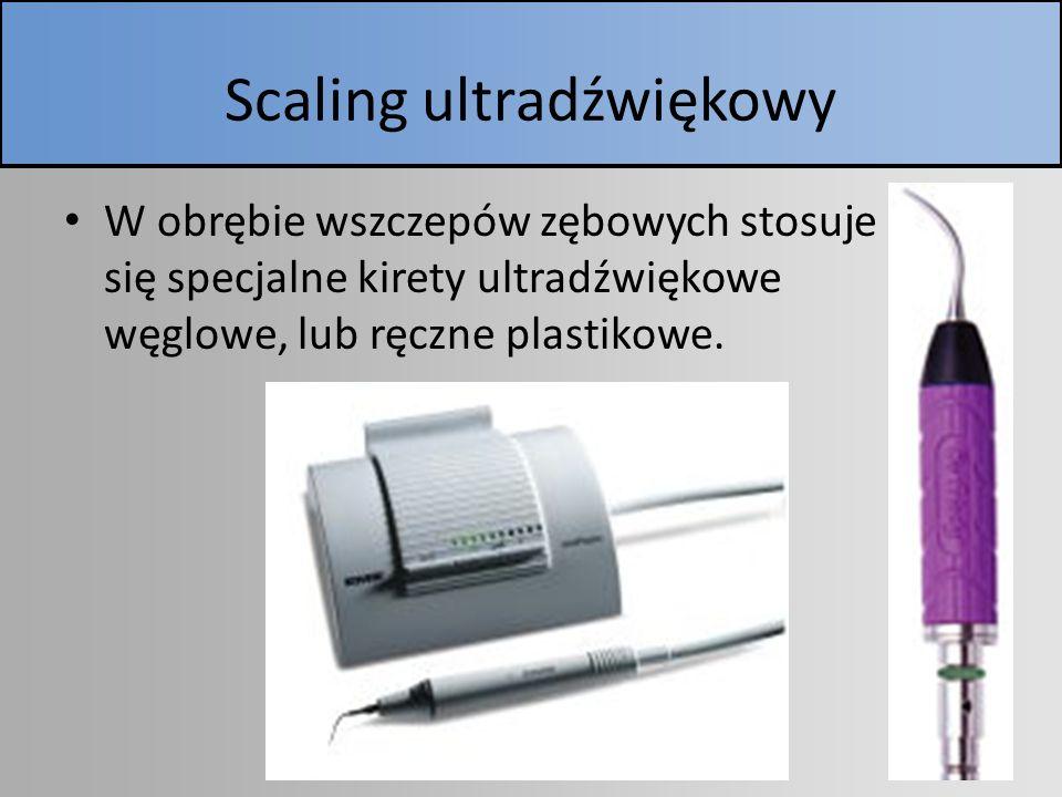 Scaling ultradźwiękowy W obrębie wszczepów zębowych stosuje się specjalne kirety ultradźwiękowe węglowe, lub ręczne plastikowe.