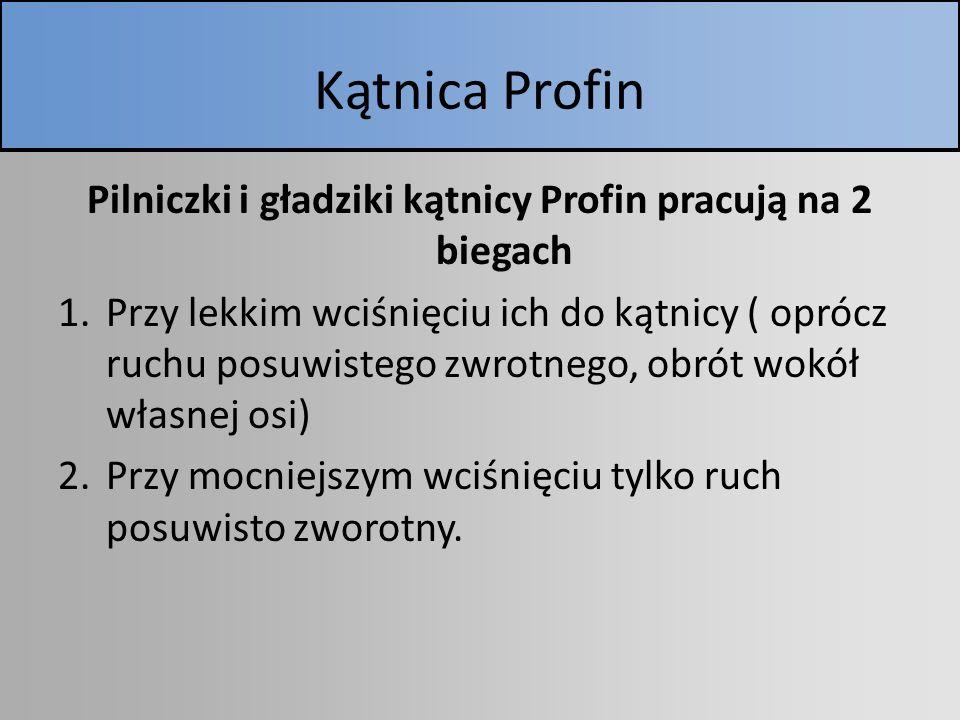 Kątnica Profin Pilniczki i gładziki kątnicy Profin pracują na 2 biegach 1.Przy lekkim wciśnięciu ich do kątnicy ( oprócz ruchu posuwistego zwrotnego,