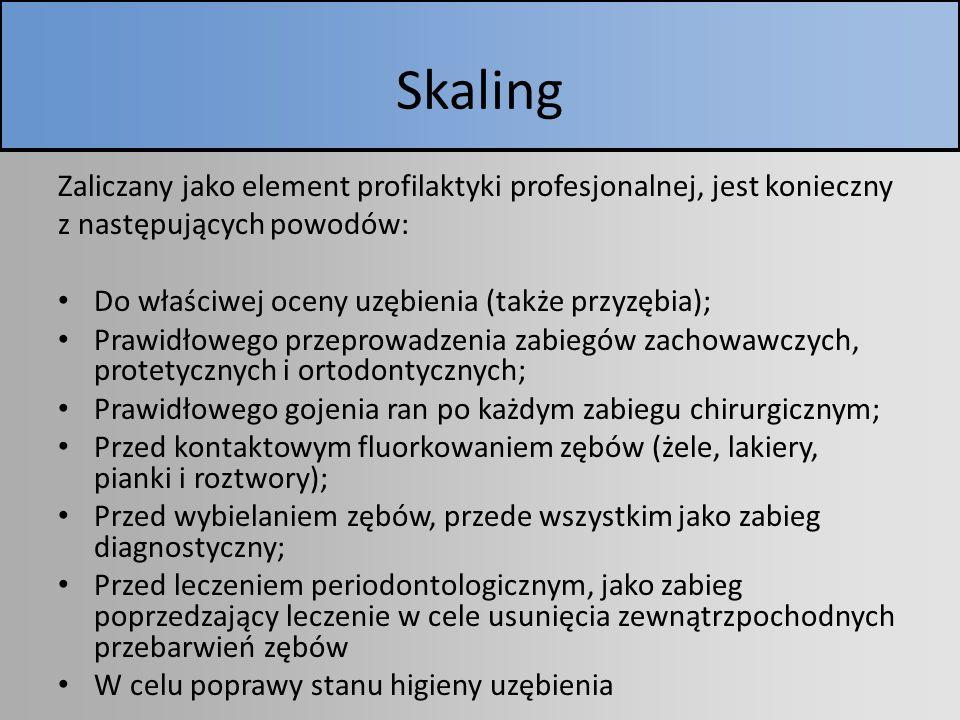 Skaling Zaliczany jako element profilaktyki profesjonalnej, jest konieczny z następujących powodów: Do właściwej oceny uzębienia (także przyzębia); Pr
