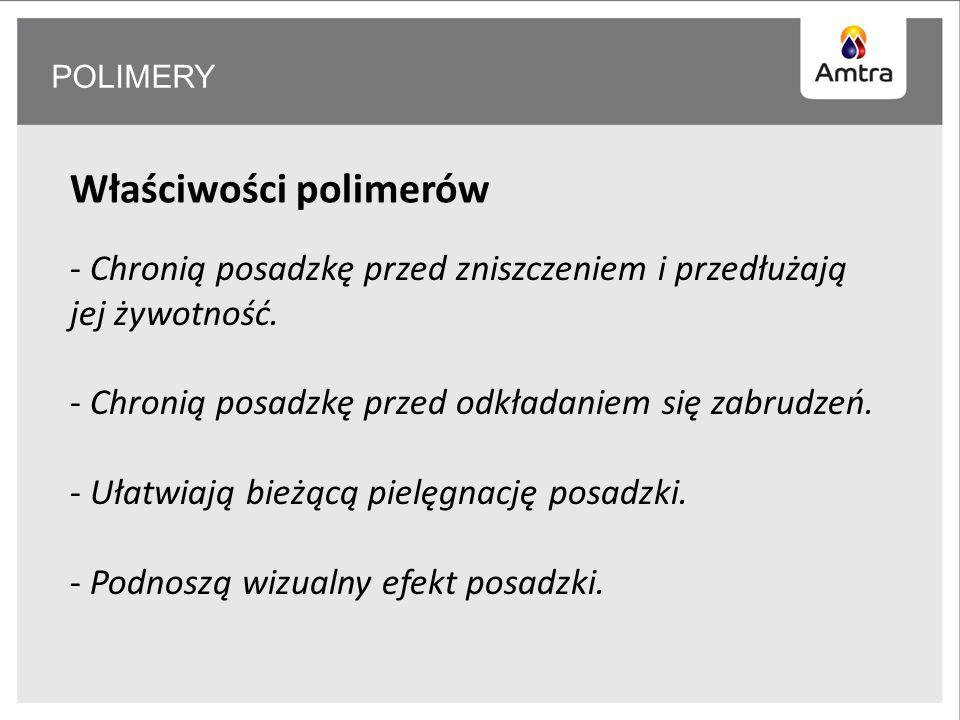 POLIMERY Właściwości polimerów - Chronią posadzkę przed zniszczeniem i przedłużają jej żywotność.