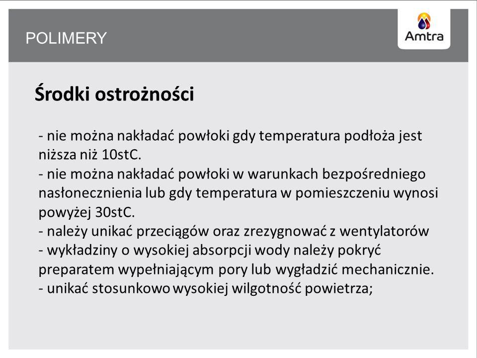 POLIMERY Środki ostrożności - nie można nakładać powłoki gdy temperatura podłoża jest niższa niż 10stC.