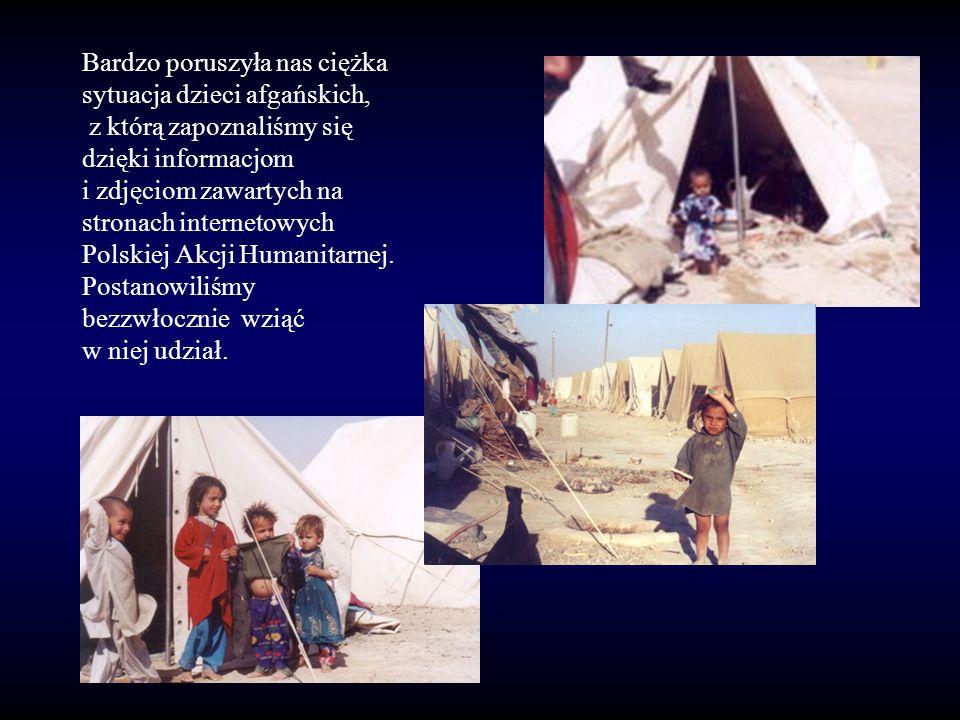 Bardzo poruszyła nas ciężka sytuacja dzieci afgańskich, z którą zapoznaliśmy się dzięki informacjom i zdjęciom zawartych na stronach internetowych Polskiej Akcji Humanitarnej.