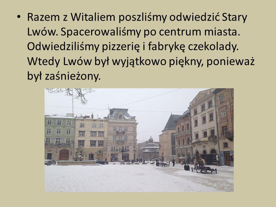 Razem z Witaliem poszliśmy odwiedzić Stary Lwów.Spacerowaliśmy po centrum miasta.