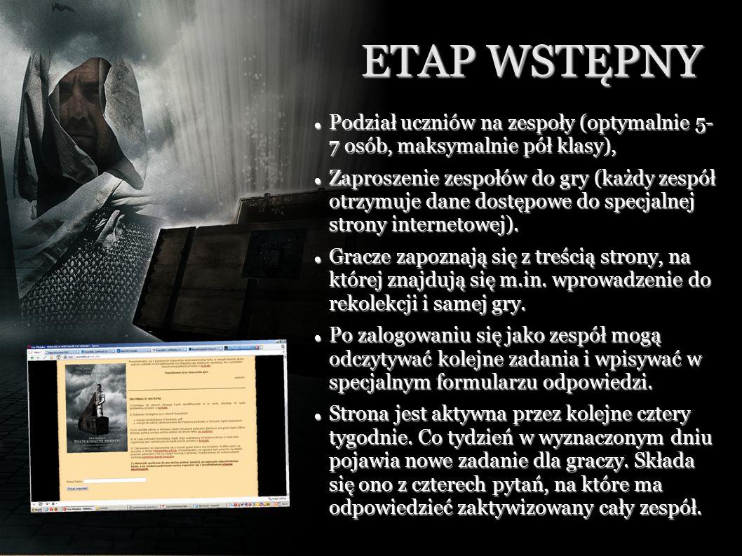 ETAP WSTĘPNY Podział uczniów na zespoły (optymalnie 5- 7 osób, maksymalnie pół klasy), Podział uczniów na zespoły (optymalnie 5- 7 osób, maksymalnie pół klasy), Zaproszenie zespołów do gry (każdy zespół otrzymuje dane dostępowe do specjalnej strony internetowej).