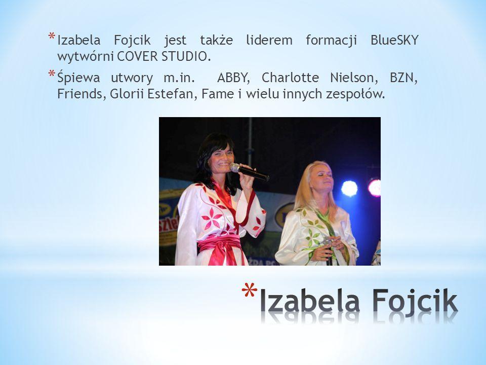 * Izabela Fojcik -ma za sobą kilkanaście lat pracy zawodowej na scenie a na swoim koncie m.in.: * występ na festiwalu w Opolu, trasę Lata z Radiem, wy