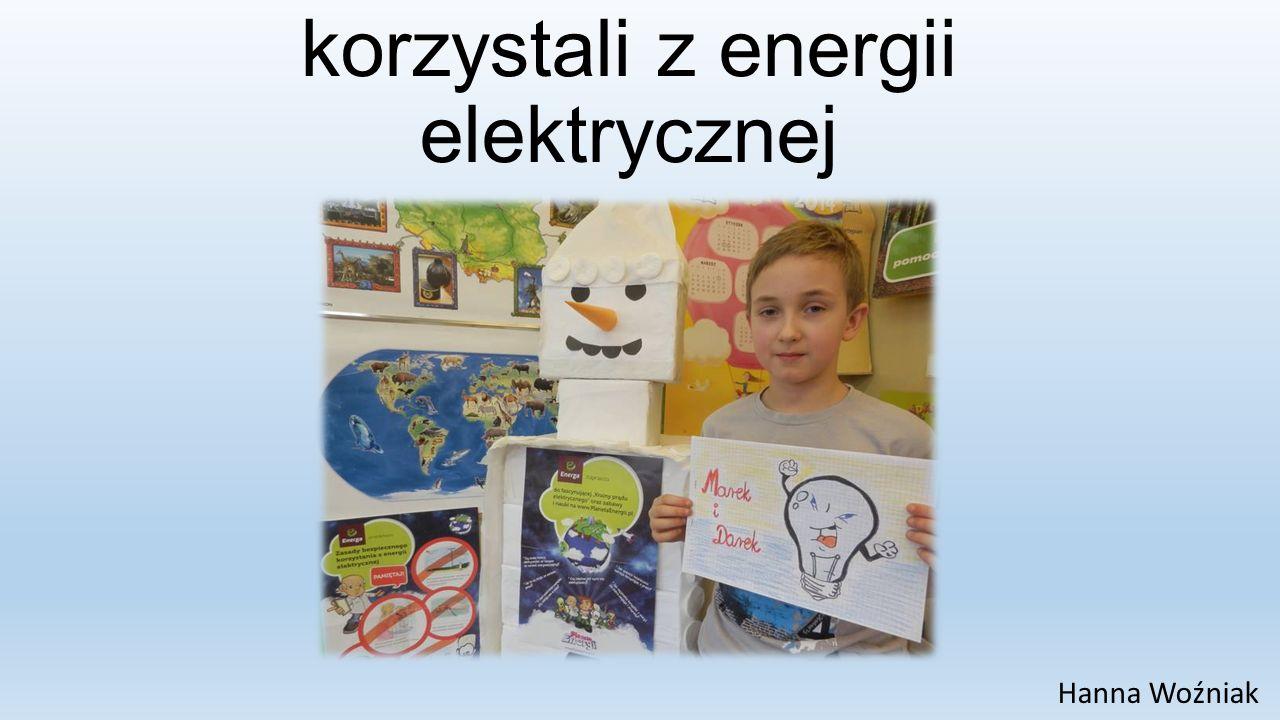Jak Marek i Darek korzystali z energii elektrycznej Hanna Woźniak