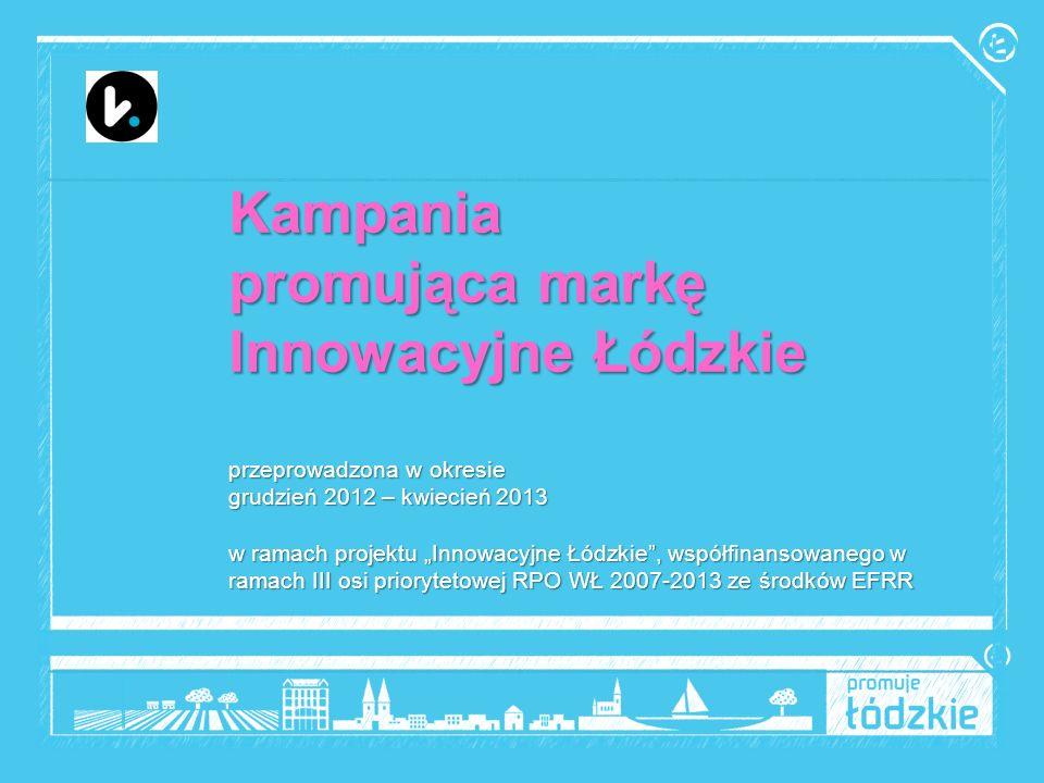 1 Kampania promująca markę Innowacyjne Łódzkie przeprowadzona w okresie grudzień 2012 – kwiecień 2013 w ramach projektu Innowacyjne Łódzkie, współfinansowanego w ramach III osi priorytetowej RPO WŁ 2007-2013 ze środków EFRR
