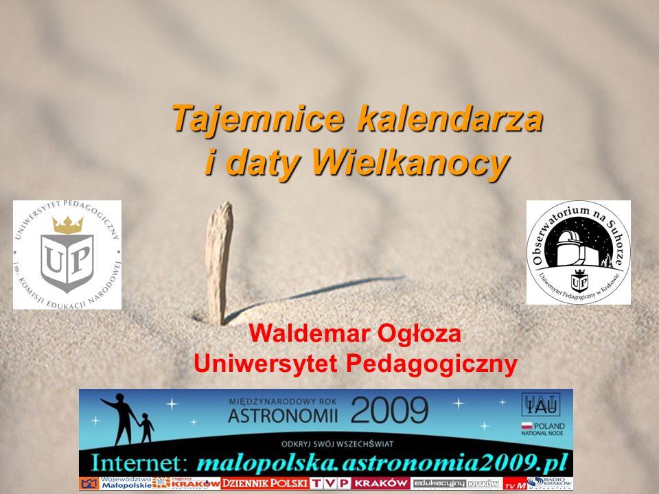 Tajemnice kalendarza i daty Wielkanocy Waldemar Ogłoza Uniwersytet Pedagogiczny