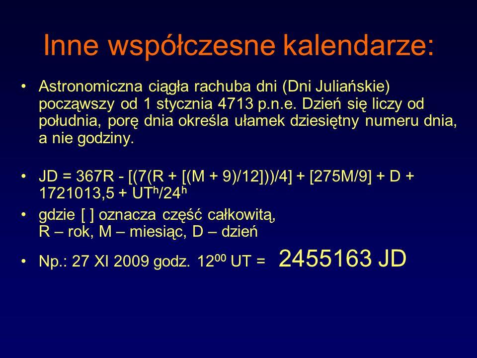 Inne współczesne kalendarze: Astronomiczna ciągła rachuba dni (Dni Juliańskie) począwszy od 1 stycznia 4713 p.n.e. Dzień się liczy od południa, porę d
