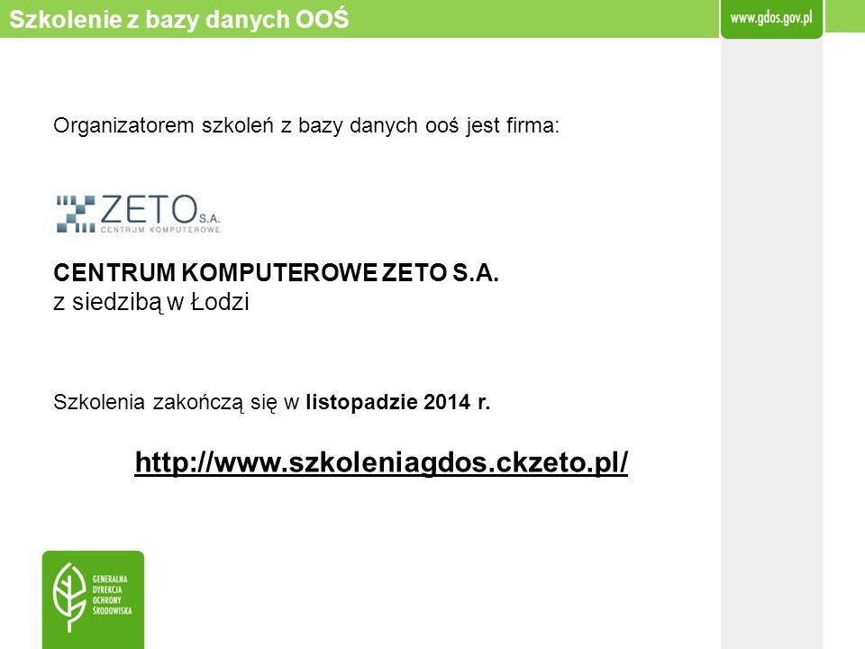 Organizatorem szkoleń z bazy danych ooś jest firma: CENTRUM KOMPUTEROWE ZETO S.A. z siedzibą w Łodzi Szkolenia zakończą się w listopadzie 2014 r. http