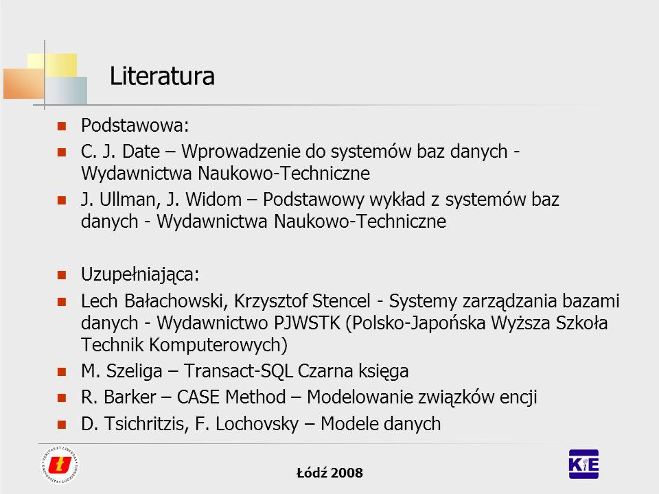 Łódź 2008 Literatura Podstawowa: C. J. Date – Wprowadzenie do systemów baz danych - Wydawnictwa Naukowo-Techniczne J. Ullman, J. Widom – Podstawowy wy