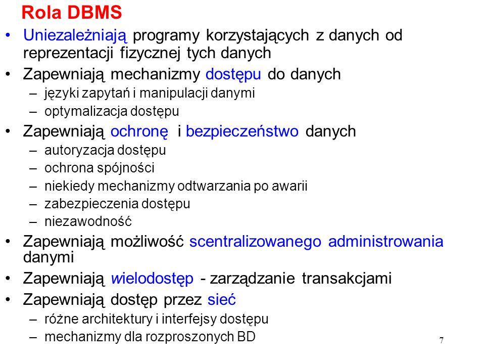 7 Uniezależniają programy korzystających z danych od reprezentacji fizycznej tych danych Zapewniają mechanizmy dostępu do danych –języki zapytań i man