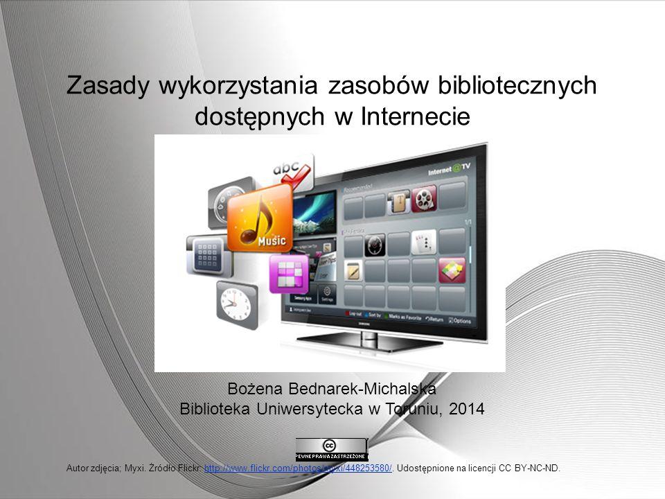 Zasady wykorzystania zasobów bibliotecznych dostępnych w Internecie Bożena Bednarek-Michalska Biblioteka Uniwersytecka w Toruniu, 2014 Autor zdjęcia;