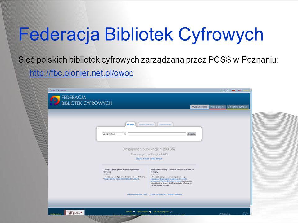 Federacja Bibliotek Cyfrowych Sieć polskich bibliotek cyfrowych zarządzana przez PCSS w Poznaniu: http://fbc.pionier.net.pl/owoc http://fbc.pionier.ne