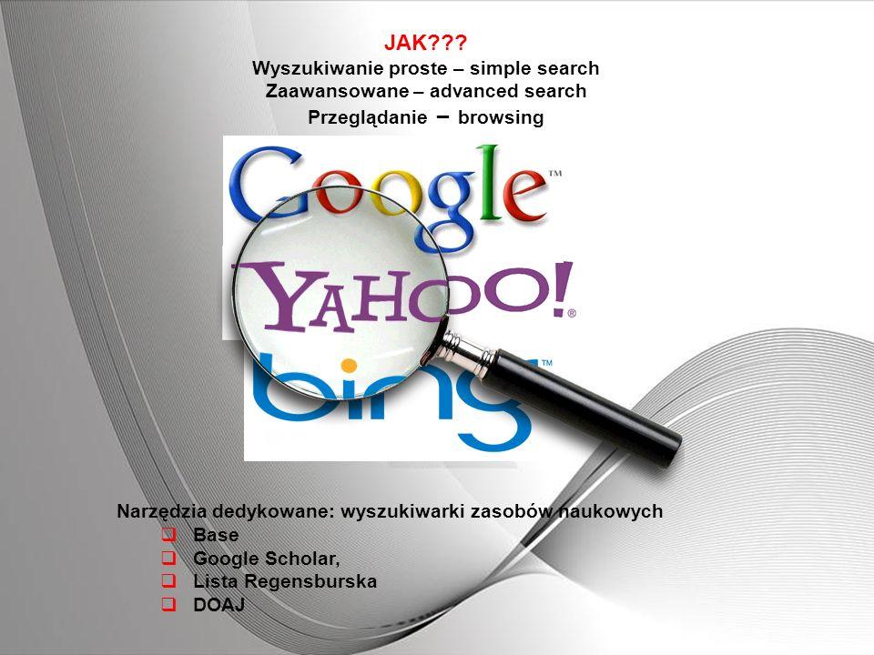 Narzędzia dedykowane: wyszukiwarki zasobów naukowych Base Google Scholar, Lista Regensburska DOAJ JAK??? Wyszukiwanie proste – simple search Zaawansow