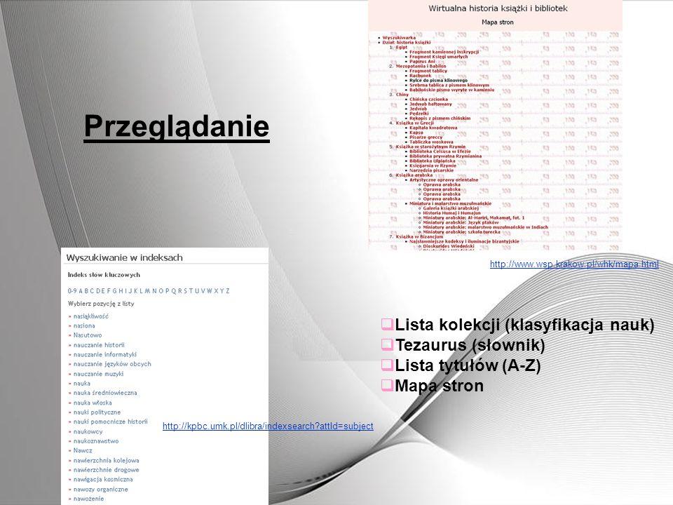 Przeglądanie Lista kolekcji (klasyfikacja nauk) Tezaurus (słownik) Lista tytułów (A-Z) Mapa stron http://kpbc.umk.pl/dlibra/indexsearch?attId=subject