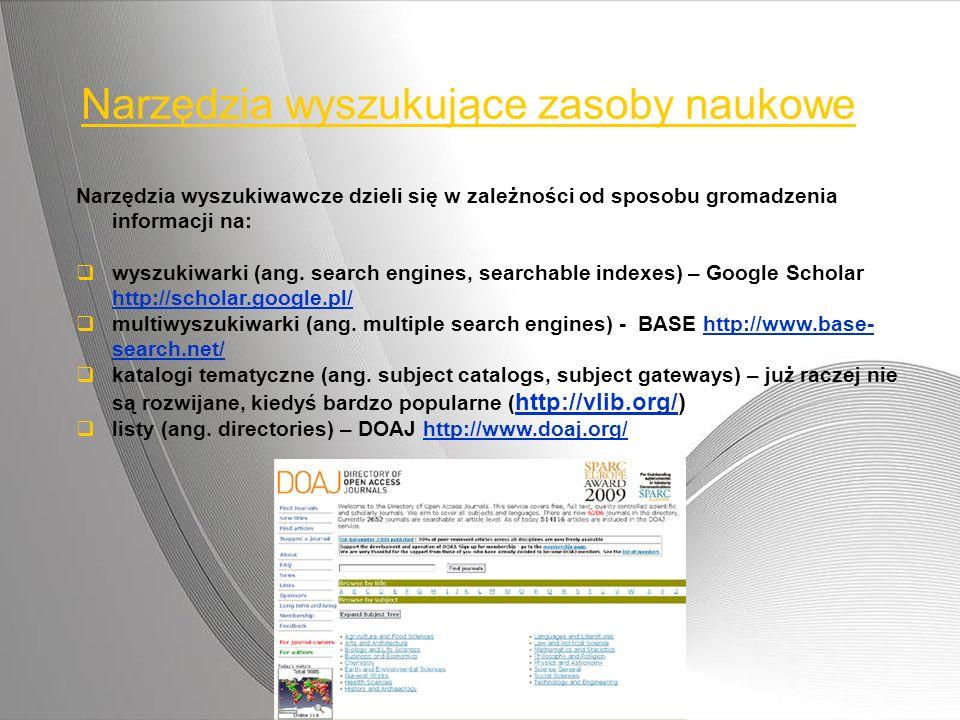 Narzędzia wyszukujące zasoby naukowe Narzędzia wyszukiwawcze dzieli się w zależności od sposobu gromadzenia informacji na: wyszukiwarki (ang. search e