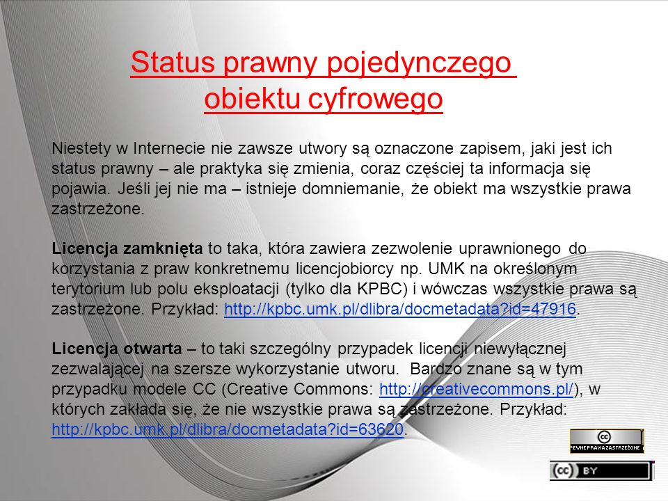 Status prawny pojedynczego obiektu cyfrowego Niestety w Internecie nie zawsze utwory są oznaczone zapisem, jaki jest ich status prawny – ale praktyka