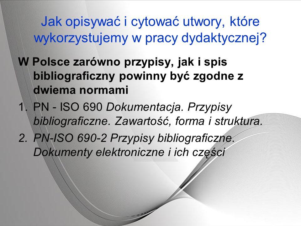 Jak opisywać i cytować utwory, które wykorzystujemy w pracy dydaktycznej? W Polsce zarówno przypisy, jak i spis bibliograficzny powinny być zgodne z d