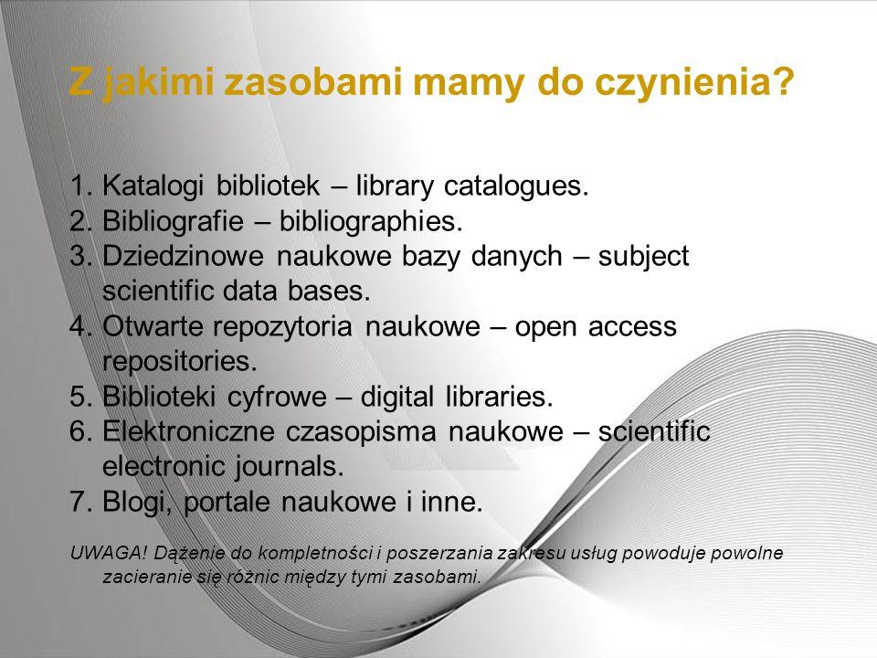 Z jakimi zasobami mamy do czynienia? 1.Katalogi bibliotek – library catalogues. 2.Bibliografie – bibliographies. 3.Dziedzinowe naukowe bazy danych – s