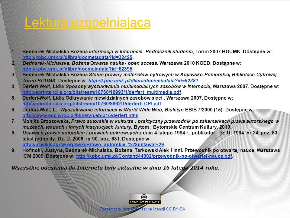 1.Bednarek-Michalska Bożena Informacja w Internecie. Podręcznik studenta, Toruń 2007 BGUMK. Dostępne w: http://kpbc.umk.pl/dlibra/docmetadata?id=32425
