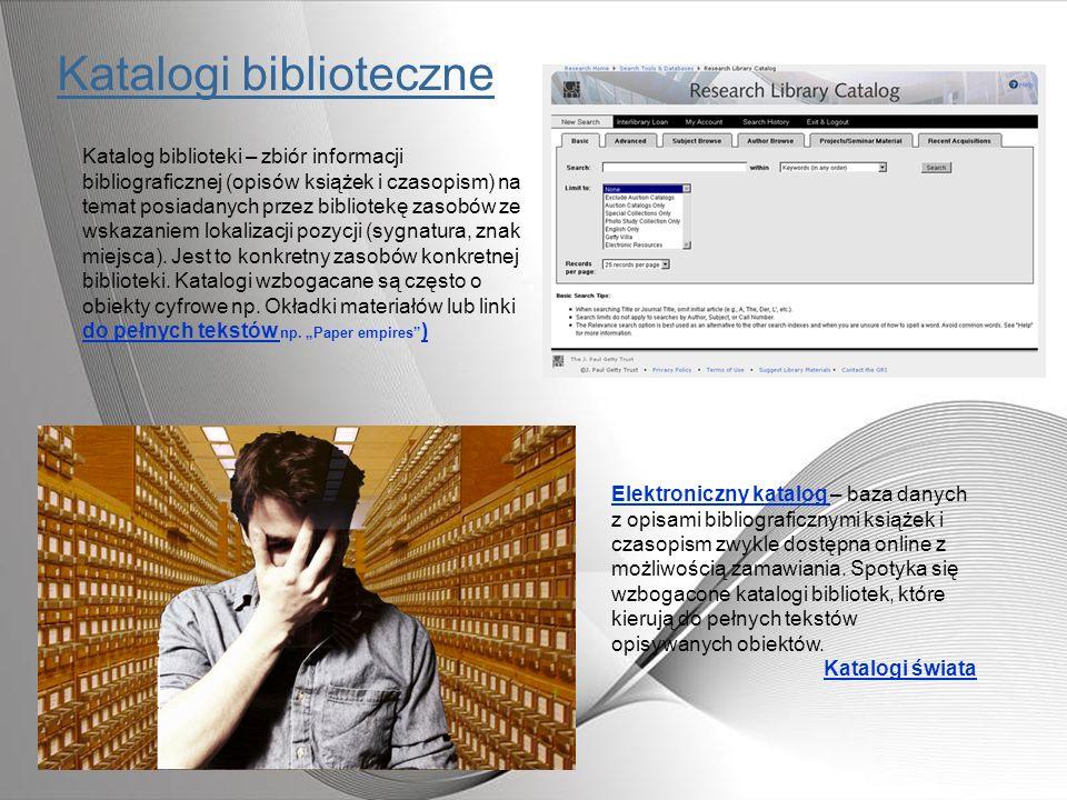 Katalogi biblioteczne Katalog biblioteki – zbiór informacji bibliograficznej (opisów książek i czasopism) na temat posiadanych przez bibliotekę zasobó
