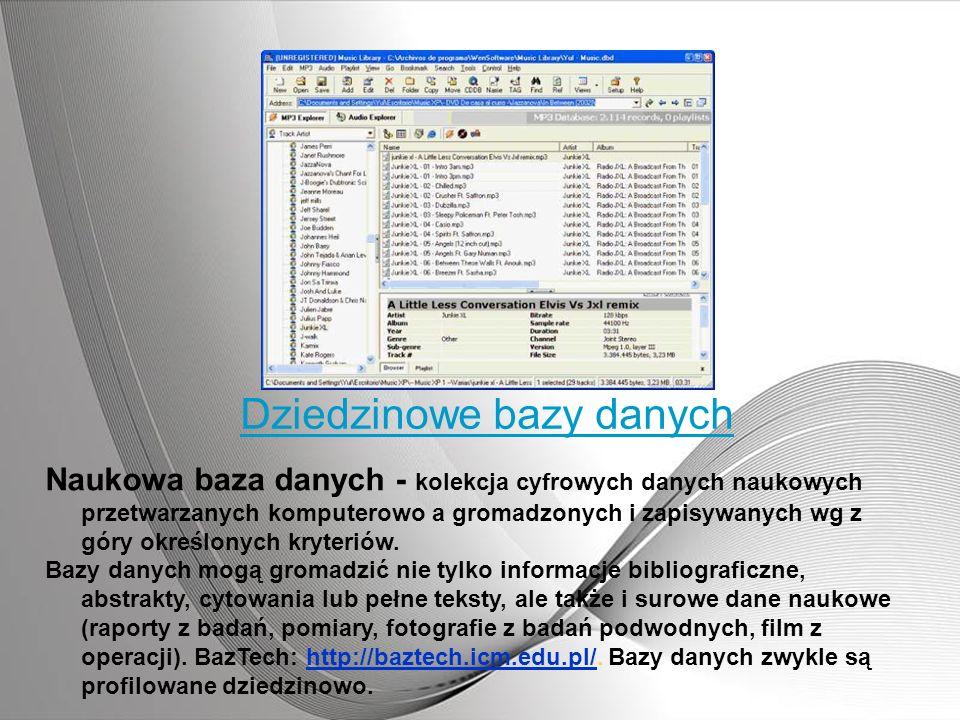Dziedzinowe bazy danych Naukowa baza danych - kolekcja cyfrowych danych naukowych przetwarzanych komputerowo a gromadzonych i zapisywanych wg z góry o