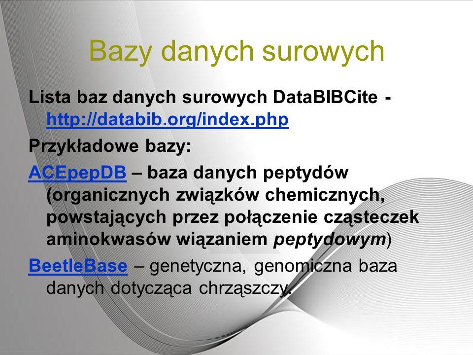 Bazy danych surowych Lista baz danych surowych DataBIBCite - http://databib.org/index.php http://databib.org/index.php Przykładowe bazy: ACEpepDBACEpe