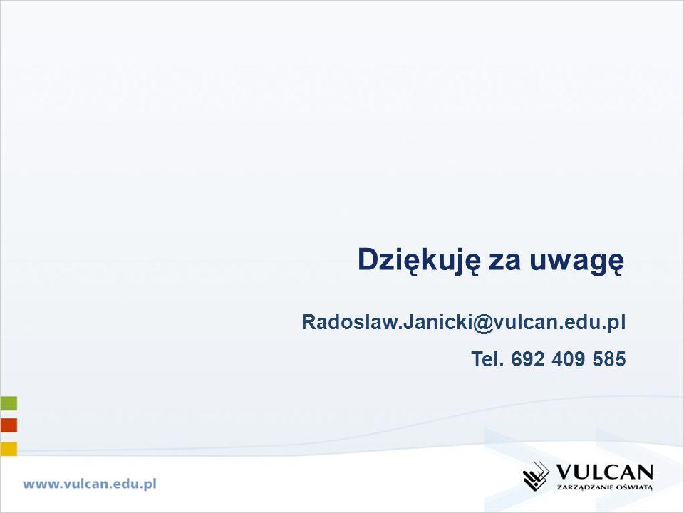 Radoslaw.Janicki@vulcan.edu.pl Tel. 692 409 585 Dziękuję za uwagę