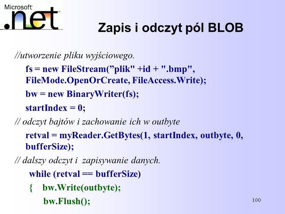 100 Zapis i odczyt pól BLOB //utworzenie pliku wyjściowego. fs = new FileStream(plik