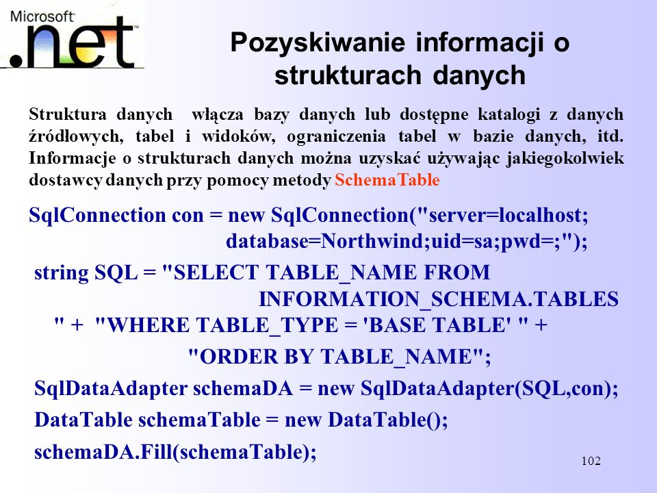 102 Pozyskiwanie informacji o strukturach danych SqlConnection con = new SqlConnection(