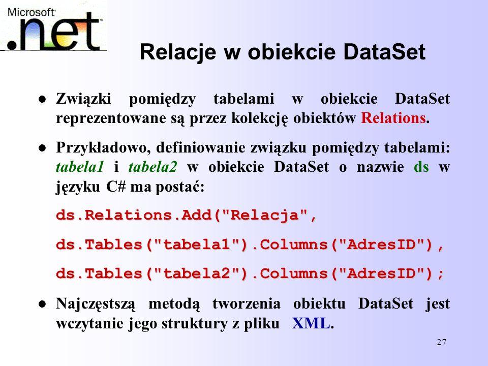 27 Relacje w obiekcie DataSet Związki pomiędzy tabelami w obiekcie DataSet reprezentowane są przez kolekcję obiektów Relations. Przykładowo, definiowa