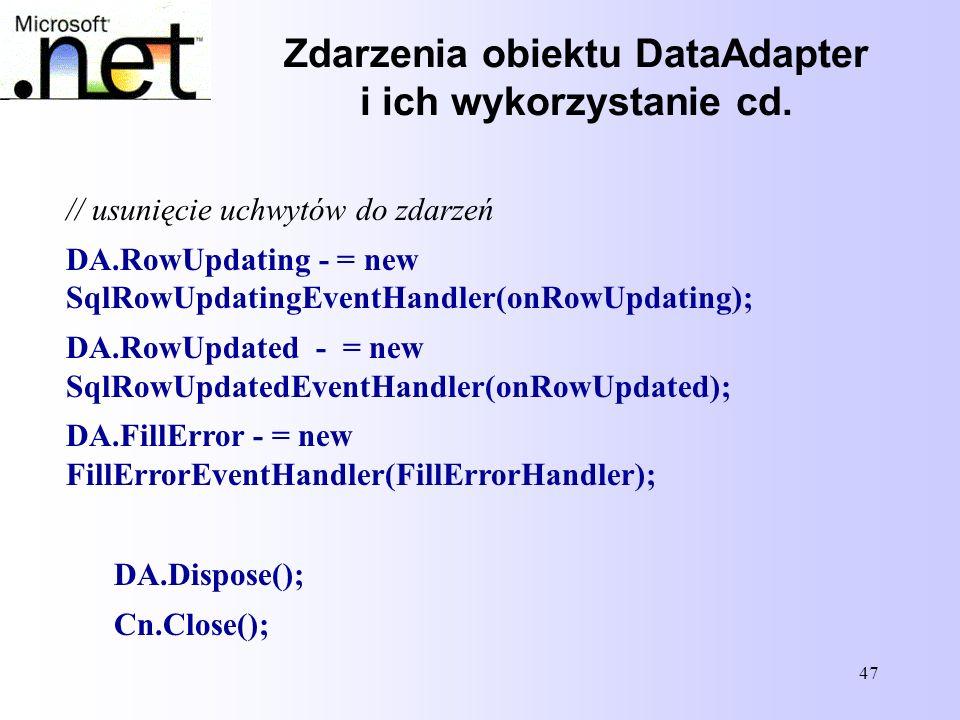 47 Zdarzenia obiektu DataAdapter i ich wykorzystanie cd. // usunięcie uchwytów do zdarzeń DA.RowUpdating - = new SqlRowUpdatingEventHandler(onRowUpdat