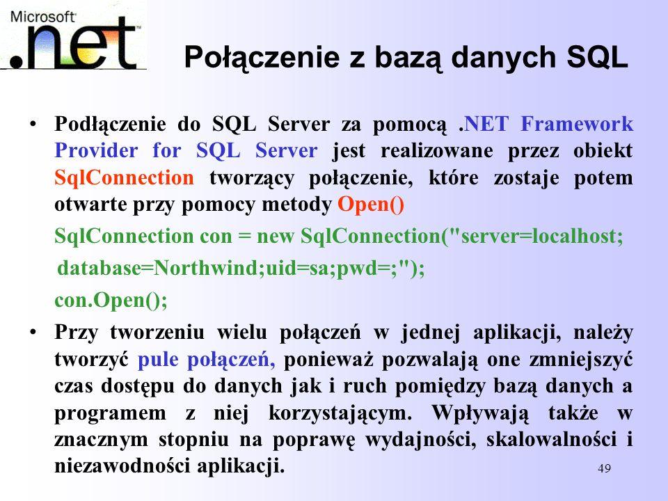 49 Połączenie z bazą danych SQL Podłączenie do SQL Server za pomocą.NET Framework Provider for SQL Server jest realizowane przez obiekt SqlConnection