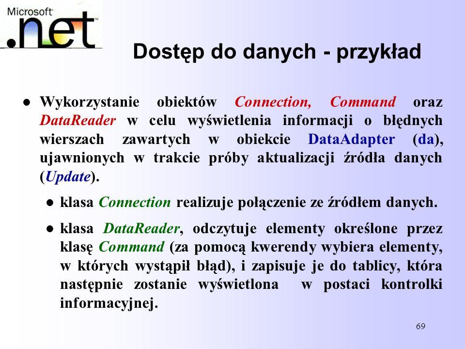 69 Dostęp do danych - przykład Wykorzystanie obiektów Connection, Command oraz DataReader w celu wyświetlenia informacji o błędnych wierszach zawartyc