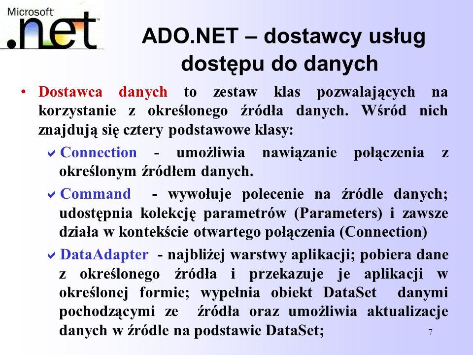 7 ADO.NET – dostawcy usług dostępu do danych Dostawca danych to zestaw klas pozwalających na korzystanie z określonego źródła danych. Wśród nich znajd
